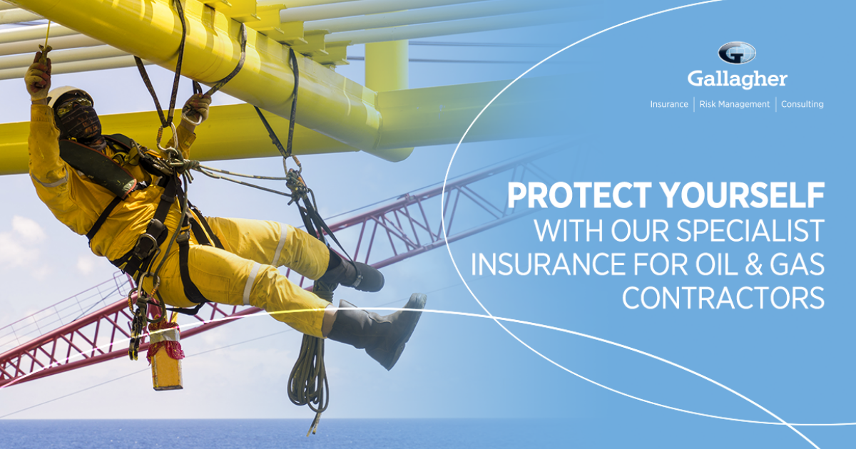 Gallagher provide comprehensive Insurance for Oil & Gas contractors